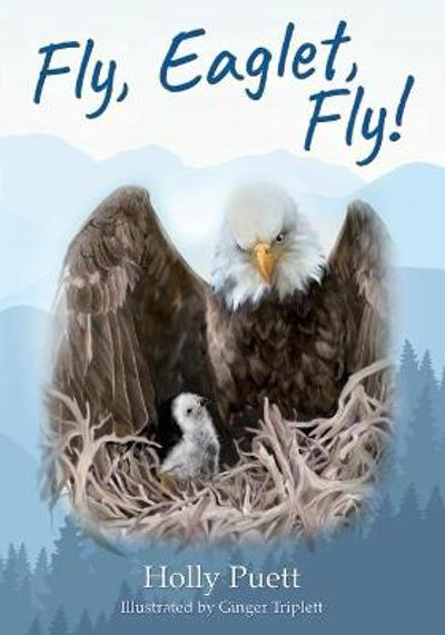 Fly, Eaglet, Fly! - Holly Puett