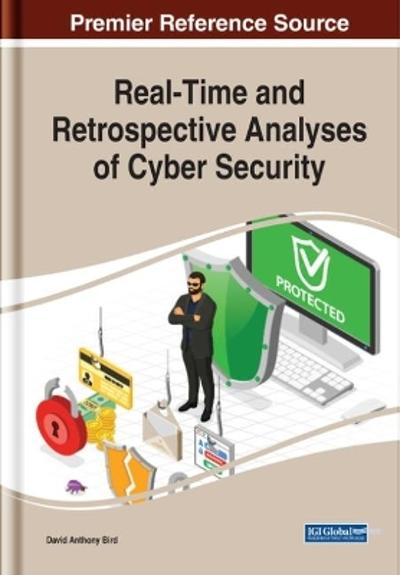 Real-Time and Retrospective Analyses of Cyber Security - David Anthony Bird
