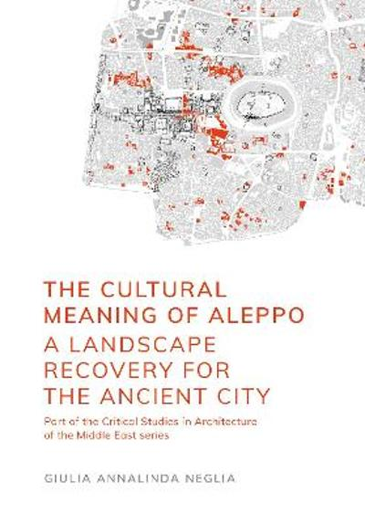 The Cultural Meaning of Aleppo - Giulia Annalinda Neglia