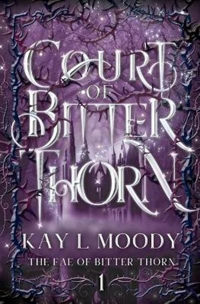 Court of Bitter Thorn - Kay L Moody