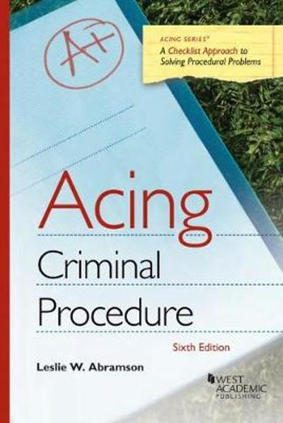 Acing Criminal Procedure - Leslie W. Abramson