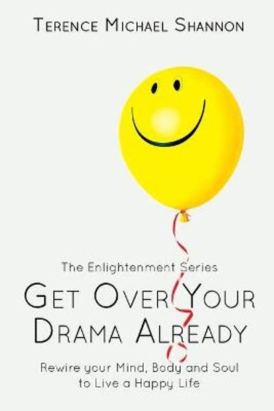 Get Over Your Drama Already - Terence Michael Shannon