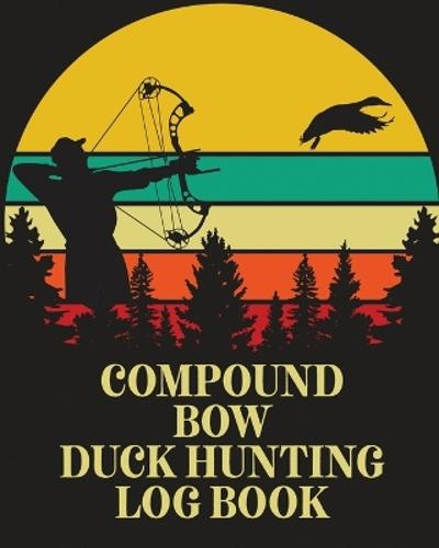 Compound Bow Duck Hunting Log Book - Patricia Larson