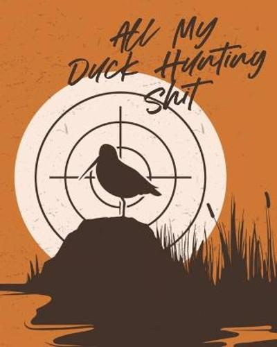 All My Duck Hunting Shit - Patricia Larson