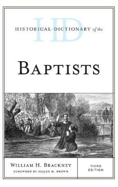 Historical Dictionary of the Baptists - William H. Brackney