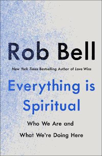 Everything is Spiritual - Rob Bell