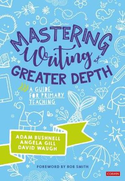 Mastering Writing at Greater Depth - Adam Bushnell