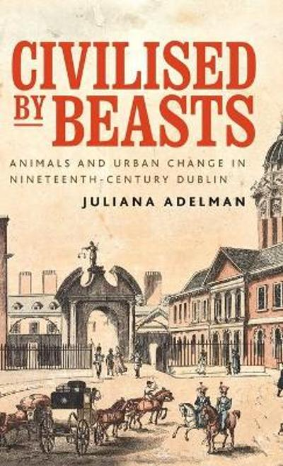 Civilised by Beasts - Juliana Adelman