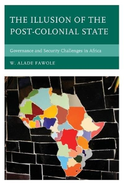 The Illusion of the Post-Colonial State - W. Alade Fawole