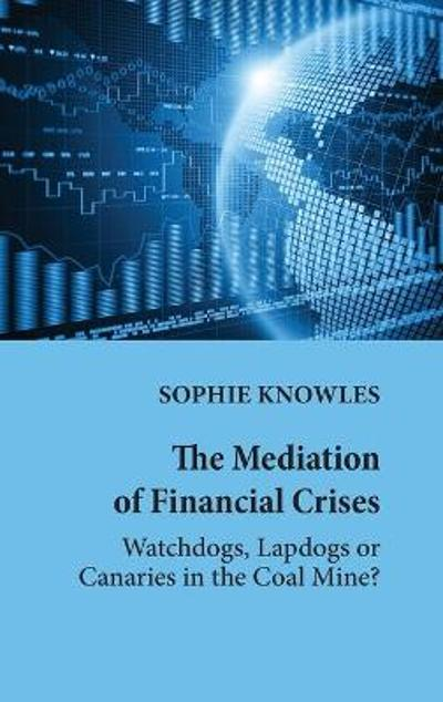The Mediation of Financial Crises - Sophie Knowles
