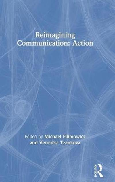 Reimagining Communication: Action - Michael Filimowicz