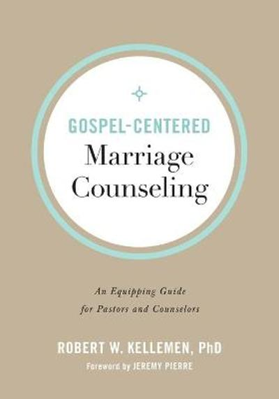 Gospel-Centered Marriage Counseling - Robert W. PhD Kellemen