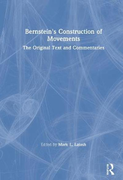 Bernstein's Construction of Movements - Mark L. Latash