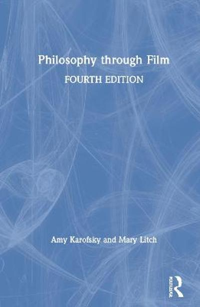Philosophy through Film - Mary M. Litch