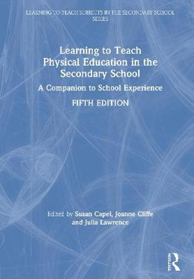 Learning to Teach Physical Education in the Secondary School - Susan Capel