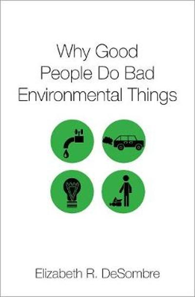 Why Good People Do Bad Environmental Things - Elizabeth R. DeSombre