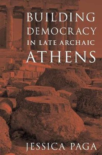 Building Democracy in Late Archaic Athens - Jessica Paga
