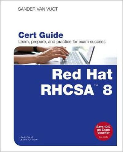 Red Hat RHCSA 8 Cert Guide - Sander van Vugt
