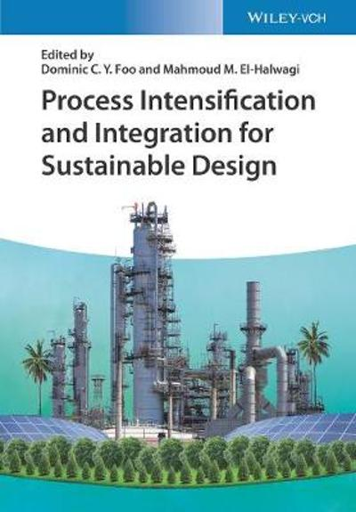 Process Intensification and Integration for Sustainable Design - Dominic C. Y. Foo
