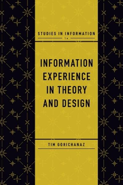 Information Experience in Theory and Design - Tim Gorichanaz
