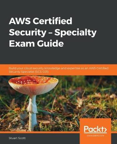 AWS Certified Security - Specialty Exam Guide - Stuart Scott