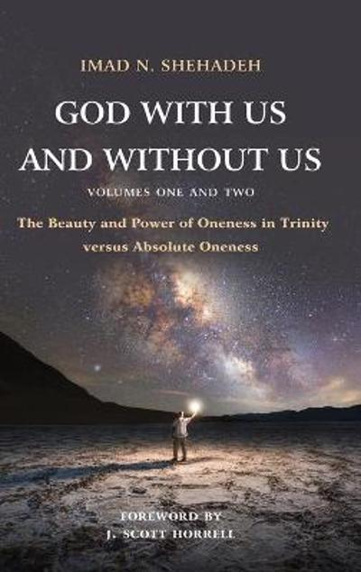 God With Us and Without Us, Volumes One and Two - Imad N. Shehadeh