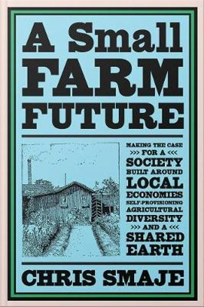 A Small Farm Future - Chris Smaje