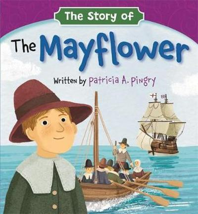 The Story of the Mayflower - Patricia A. Pingry