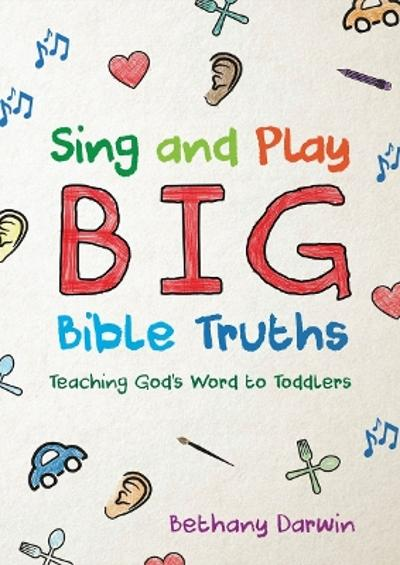 Sing and Play Big Bible Truths - Bethany Darwin