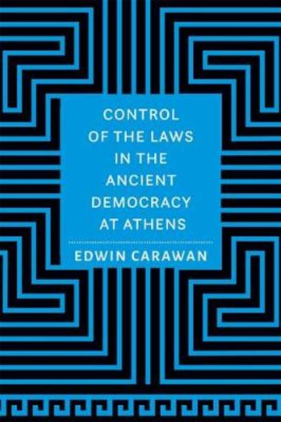 Control of the Laws in the Ancient Democracy at Athens - Edwin Carawan