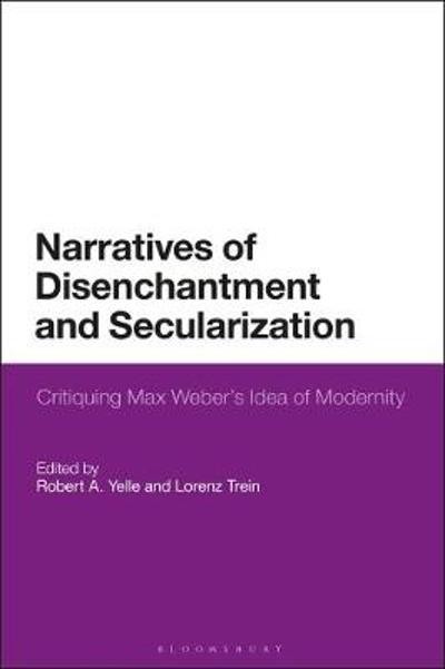 Narratives of Disenchantment and Secularization - Professor Robert A. Yelle