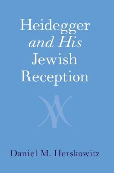 Heidegger and His Jewish Reception - Daniel M. Herskowitz