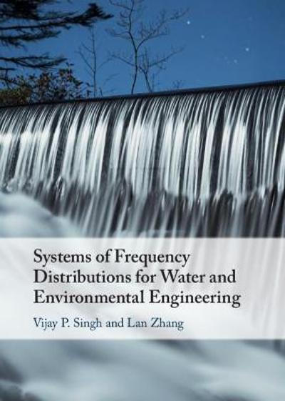 Systems of Frequency Distributions for Water and Environmental Engineering - Vijay P. Singh