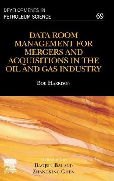 Data Room Management for Mergers and Acquisitions in the Oil and Gas Industry - Bob Harrison