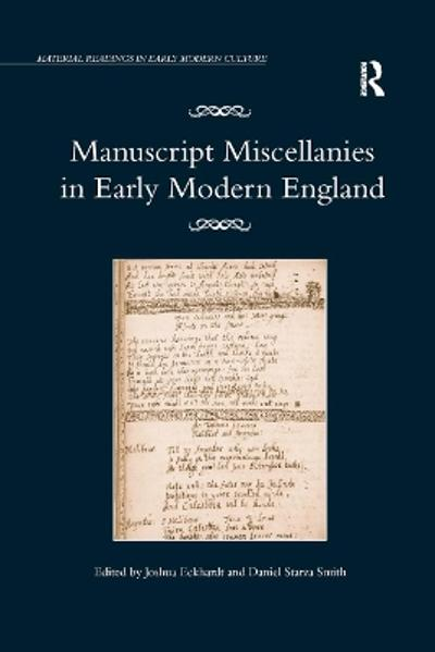 Manuscript Miscellanies in Early Modern England - Joshua Eckhardt