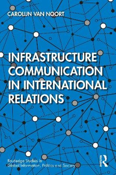 Infrastructure Communication in International Relations - Carolijn van Noort