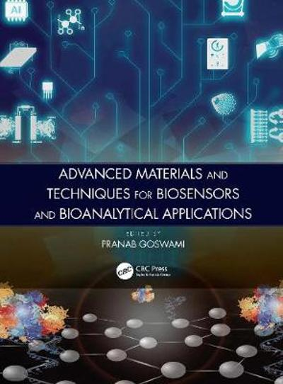 Advanced Materials and Techniques for Biosensors and Bioanalytical Applications - Pranab Goswami