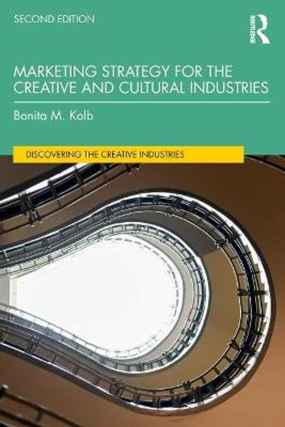 Marketing Strategy for the Creative and Cultural Industries - Bonita M. Kolb