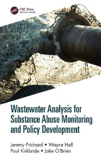 Wastewater Analysis for Substance Abuse Monitoring and Policy Development - Jeremy Prichard