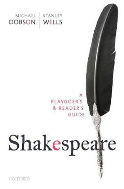 Shakespeare: A Playgoer's & Reader's Guide - Michael Dobson