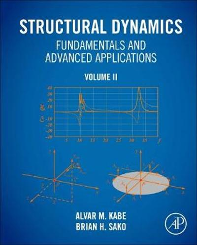 Structural Dynamics Fundamentals and Advanced Applications, Volume II - Alvar M. Kabe