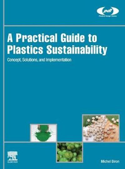 A Practical Guide to Plastics Sustainability - Michel Biron