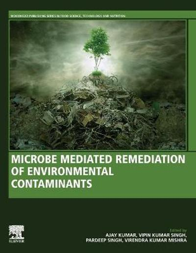 Microbe Mediated Remediation of Environmental Contaminants - Ajay Kumar