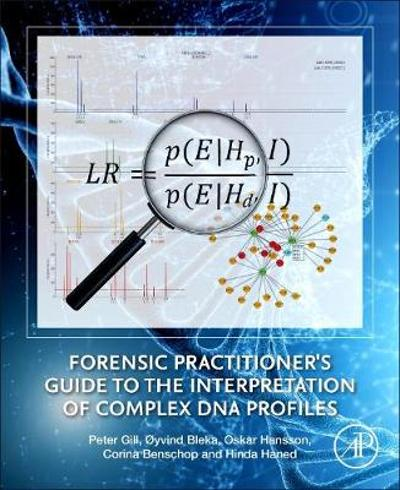 Forensic Practitioner's Guide to the Interpretation of Complex DNA Profiles - Peter Gill