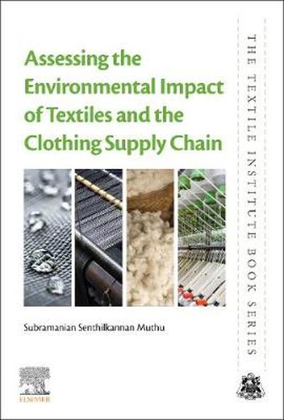 Assessing the Environmental Impact of Textiles and the Clothing Supply Chain - Subramanian Senthilkannan Muthu
