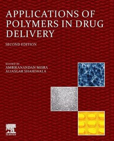 Applications of Polymers in Drug Delivery - Ambikanandan Misra