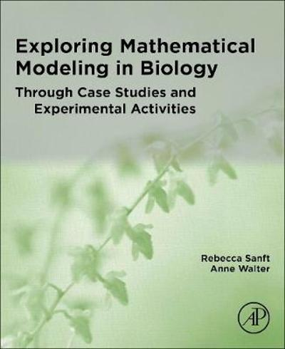 Exploring Mathematical Modeling in Biology Through Case Studies and Experimental Activities - Rebecca Sanft