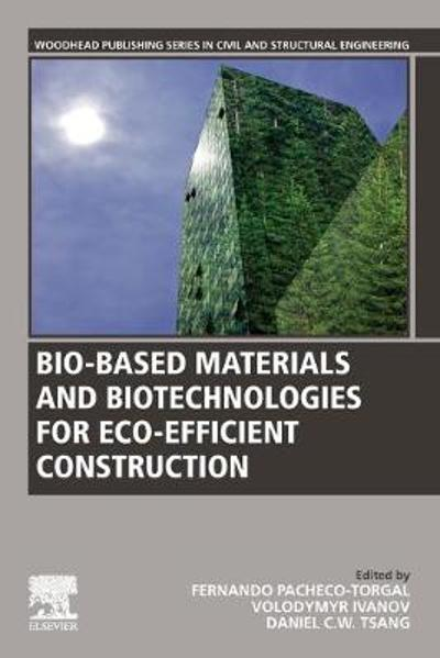 Bio-based Materials and Biotechnologies for Eco-efficient Construction - Fernando Pacheco-Torgal
