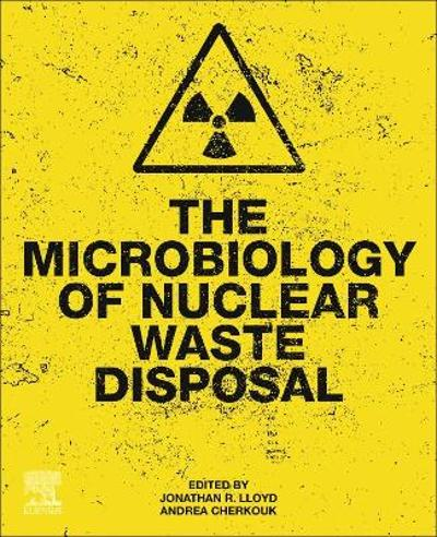 The Microbiology of Nuclear Waste Disposal - Jonathan R. Lloyd