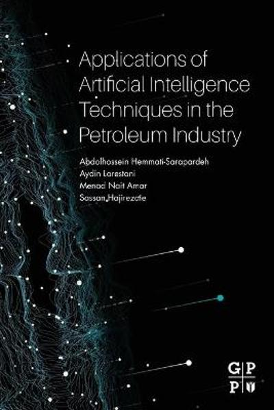 Applications of Artificial Intelligence Techniques in the Petroleum Industry - Abdolhossein Hemmati Sarapardeh